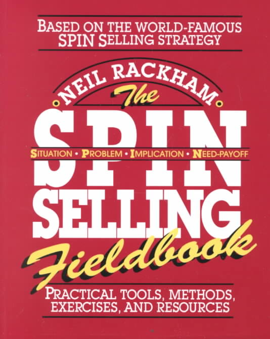The Spin Selling Fieldbook By Rackham, Neil